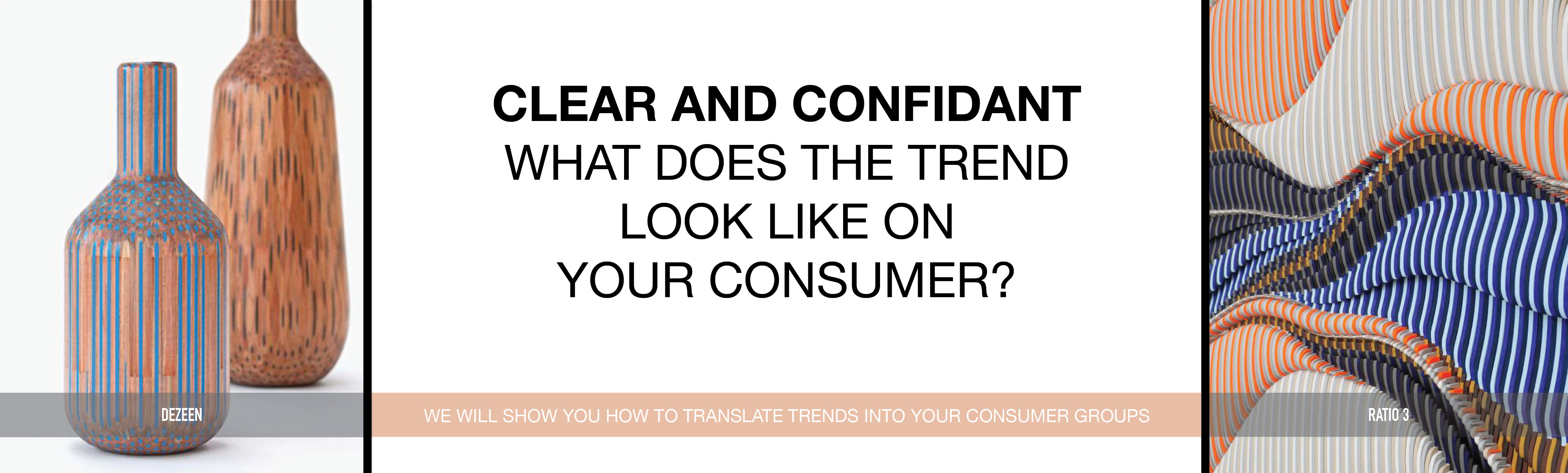 Clear and confident - What does the trend look like on your consumer?