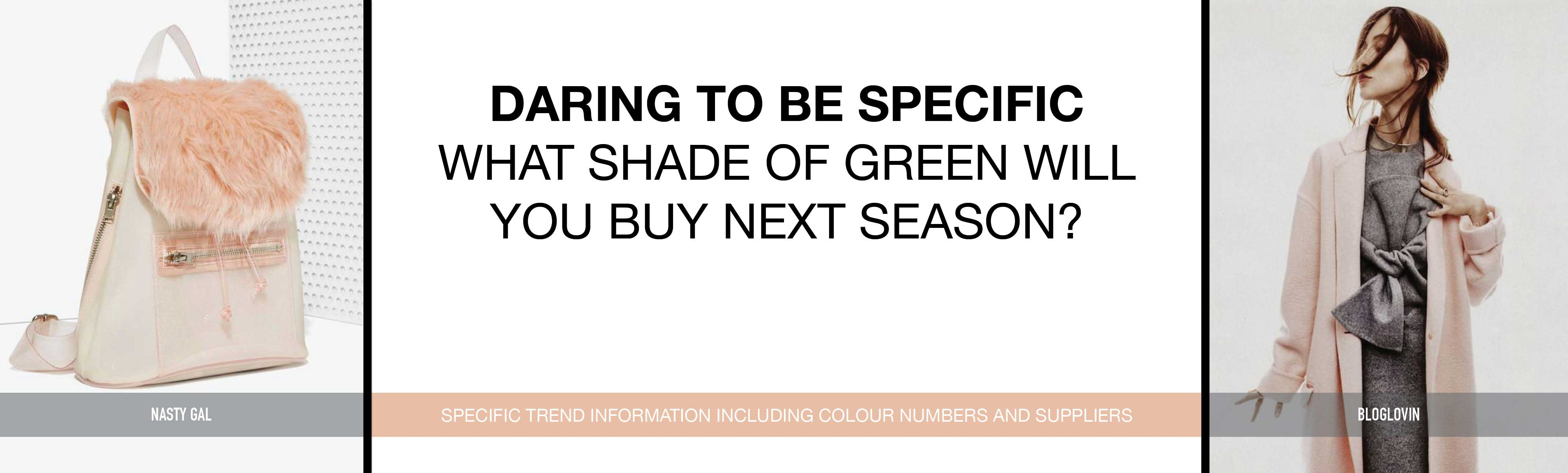 Daring to be specific - What shade of green will you buy next season?